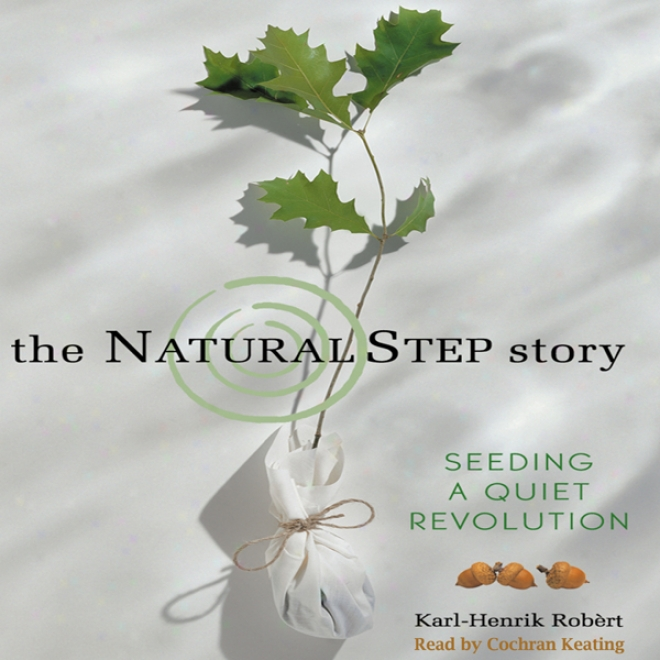 The Natural Step Story: Seedinng A Quiet Revolution (unabridged)