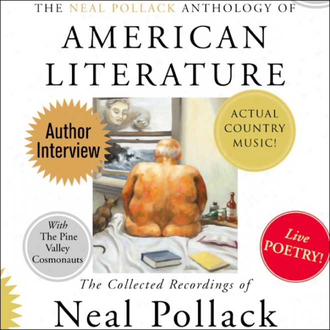 The Neal Pollack Selections Of American Literature: The Collected Recordings Of Neal Pollack