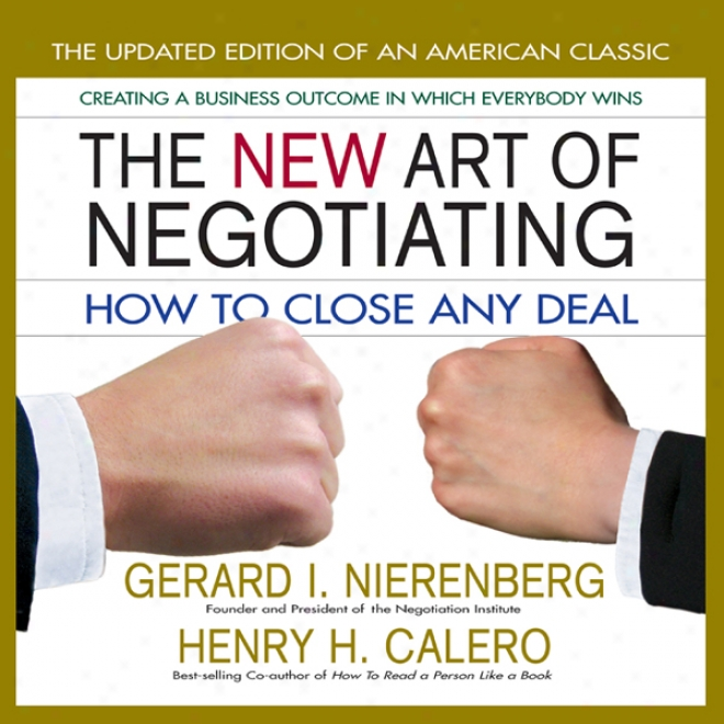 The New Arg Of Negotiating: How To Close Any Deal (unabridged)