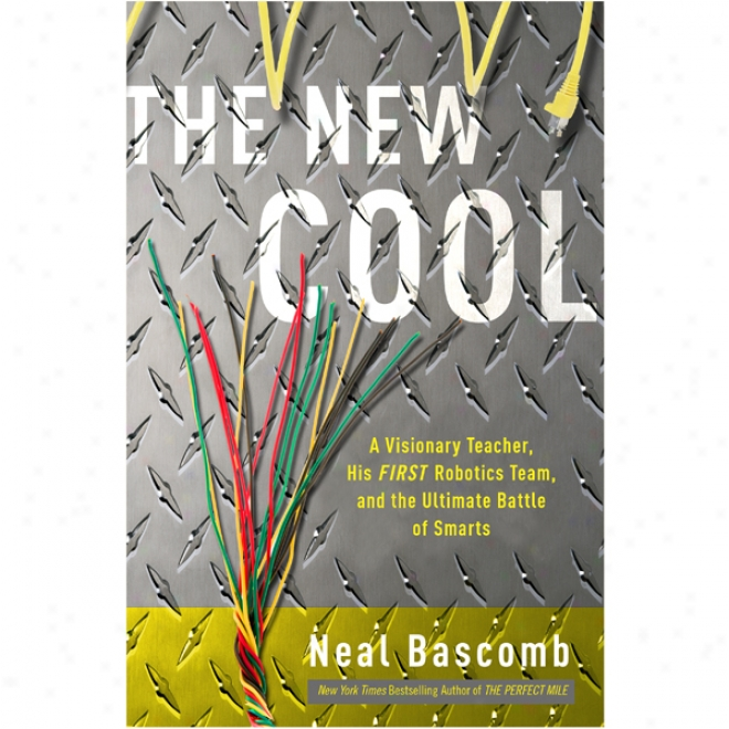 The Starting a~ Cool: A Visionary Teacher, His First Robotics Team, And The Ultimate Battle Of Smarts (unabridged)