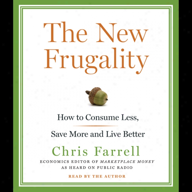 The Starting a~ Frugality: How To Consume Less,_Save Greater degree of, And Live Better (unabridged)
