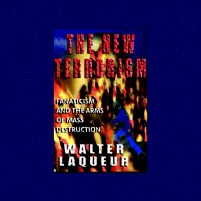 The New Terrorism: Fanaticism And The Arms Of Mass Desolation (unabridged)