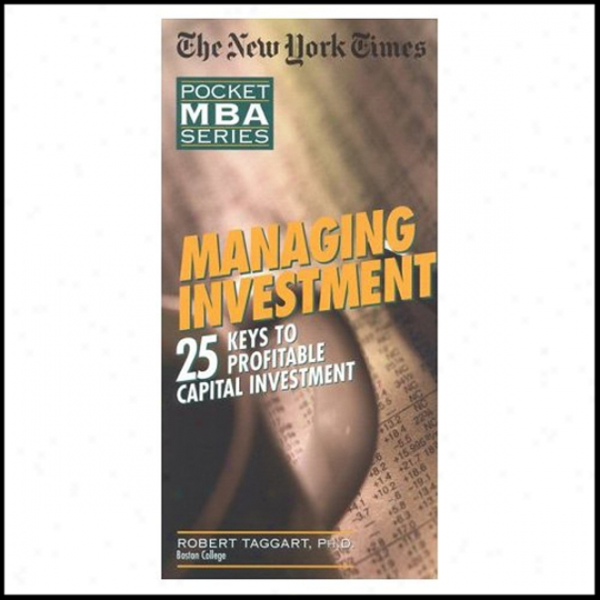 The New York Times Pocket Mba: Managing Investment: 25 Keys To Profitable Capital Investment (unabridged)