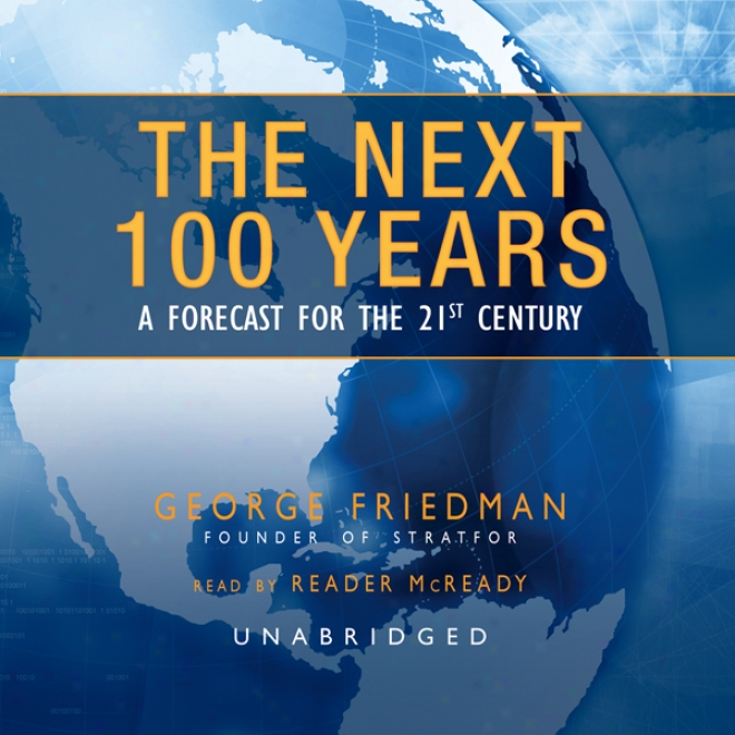 The Next 100 Years: A Forecast For The 21st Centu5y (nuabridged)