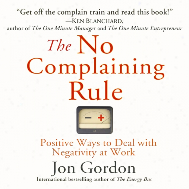 The No Querulous Rule: Positive Ways To Deal With Negativity At Work (unabridged)