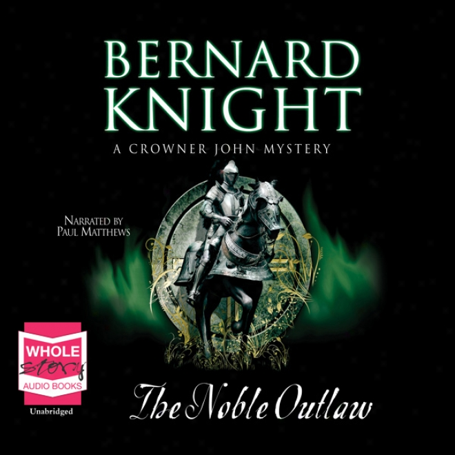 The Noble Outlaw: Crowner John Mysteries (unabridged)