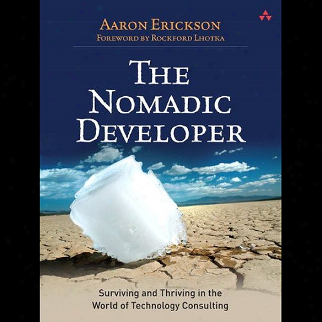 The Nomadic Developer: Surviving And Thriving In The World Of Technology Consulting (unabridged)