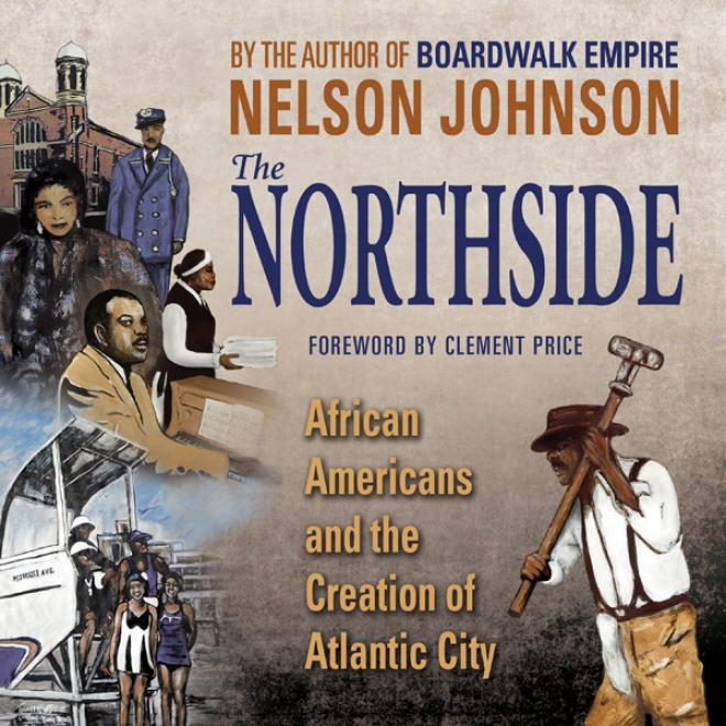 The Northside: African Amwricans Annd The Creatiom Of Atlantic City (unabridged)