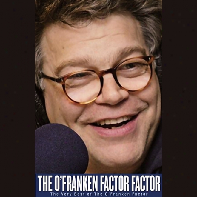 The O'franken Constituent Factor: The Very Best Of The O'franken Factor