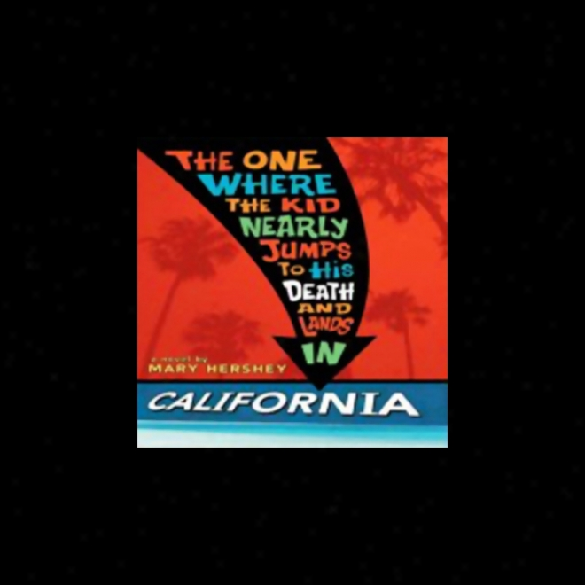 The One Where The Kid Nearly Jumps To His Death And Lands In California (unabridged)