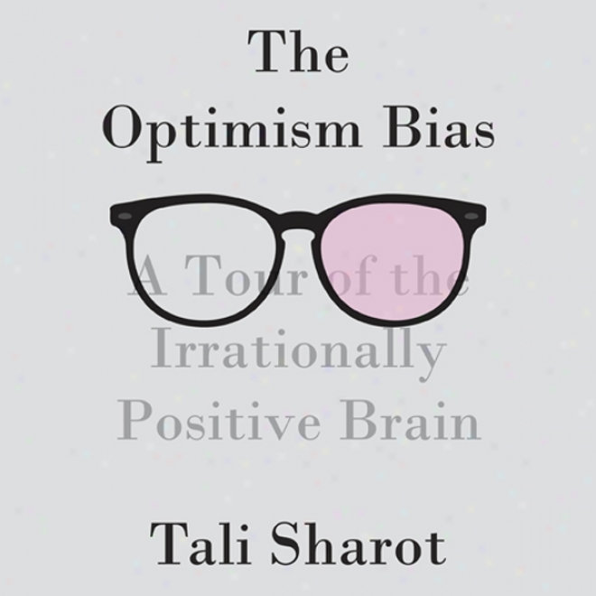 The Optimism Bias: A Tour Of The Irrationally Positive Brain (unabridged)