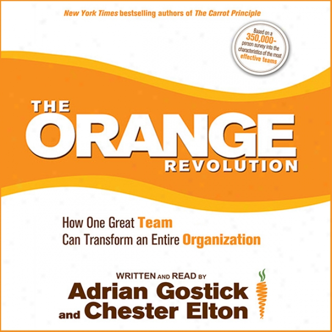 The Orange Revolution: How One Great T3am Can Transform An Entire Organism (unabridged)