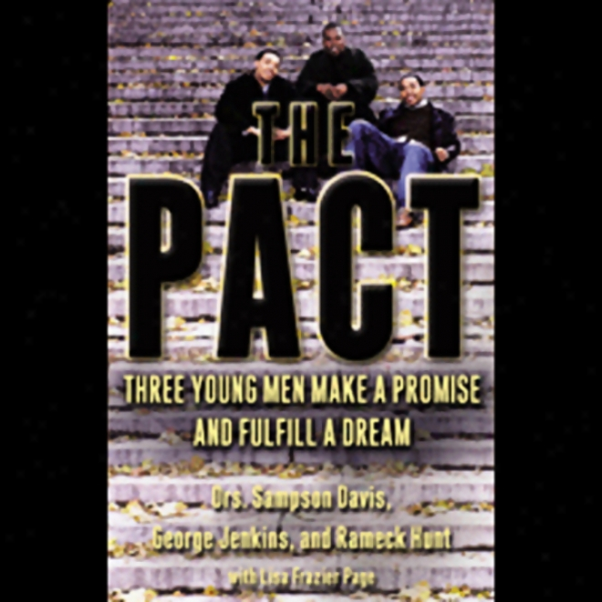 The Pact: Three Young Men Make A Promise And Fulfi1l A Dream (unabridged)