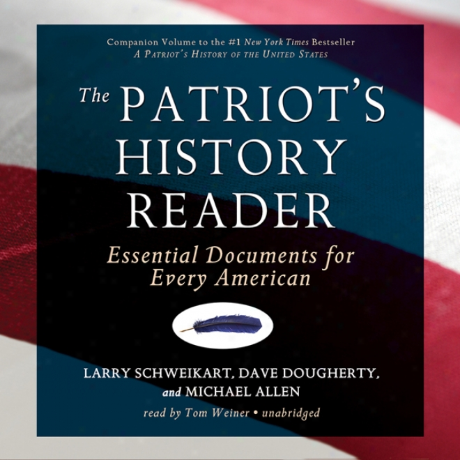 The Patriot's Hostory Reaser: Essential Documents For Every Amerivan (unabridged)