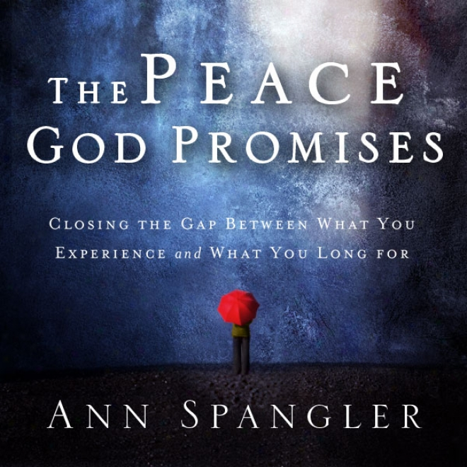The Peace God Promises: Closing The Gap Between What You Experience And What You Long For (unabridged)