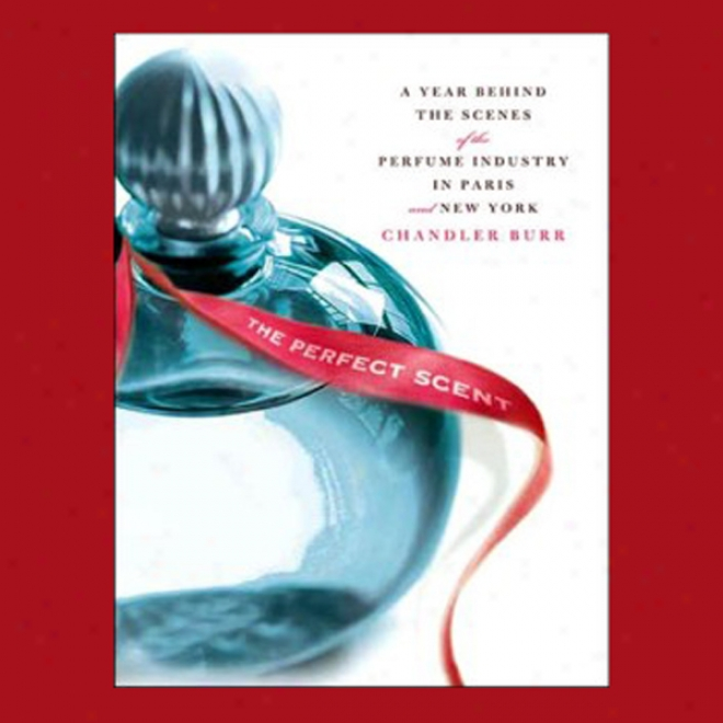 The Perfect Scent: A Year Inside The Perfume Industry In Paris And New York (unabridged)