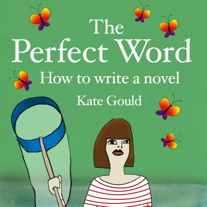 The Perfect Word: How To Write A Novel (unabridged)