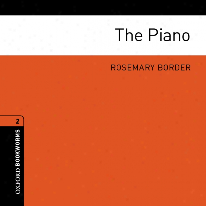 The Piano: Oxford Bookworms Library (unabridged)