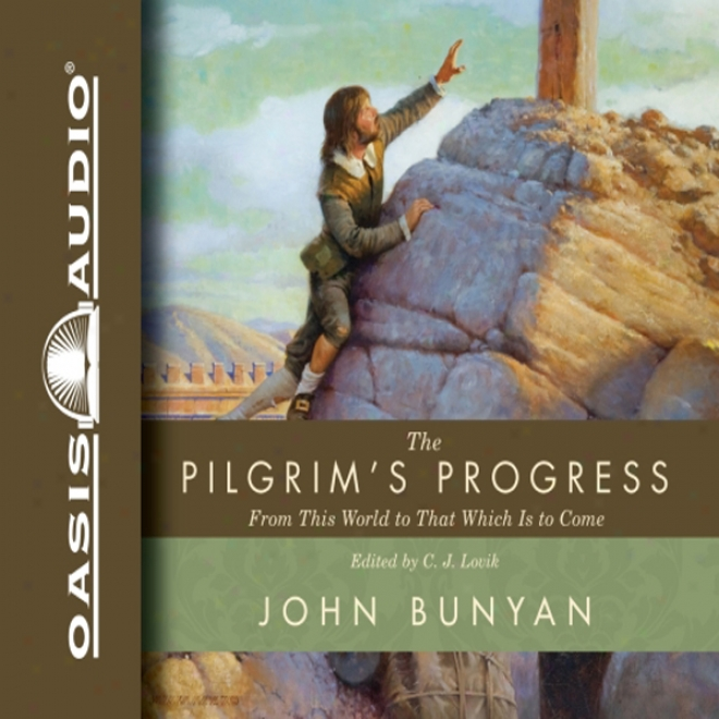 The Pilgrim's Proogress: From This World To That Which Is To Come (unabridged)