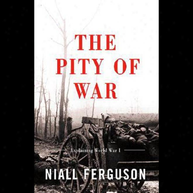 The Commiserate Of War: Explaining World Wzr One (unabridged)