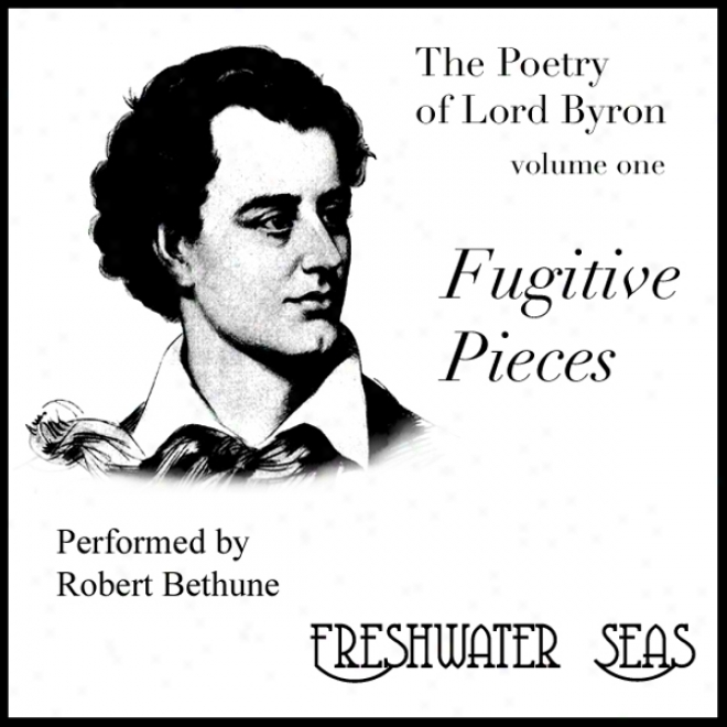 The Poetry Of Lord Byron, Volume I: Fugitive Pieces (unabridged)