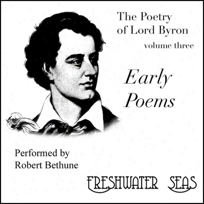 The Poetrry Of Lord Byron, Volume Iii: Early Poems (unabridged)