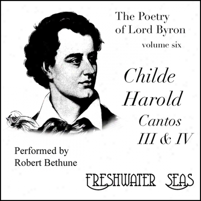 The Poetry Of Lord Byron, Volume Vi: Childe Harold, Cantos Iii & Iv (unabridged)