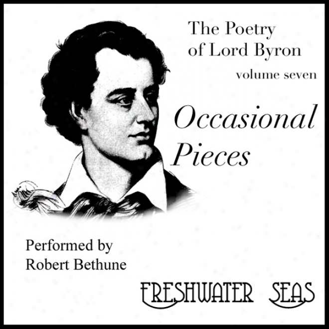 The Poetry Of Lord Byron,V olume Vii: Occasional Pieces (unabridged)