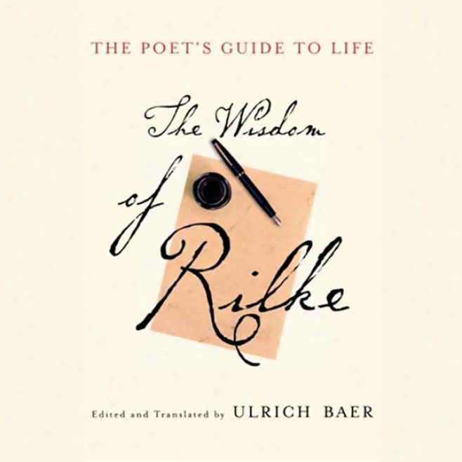The Poet's Guide To Life: The Wisdlm Of Rilke