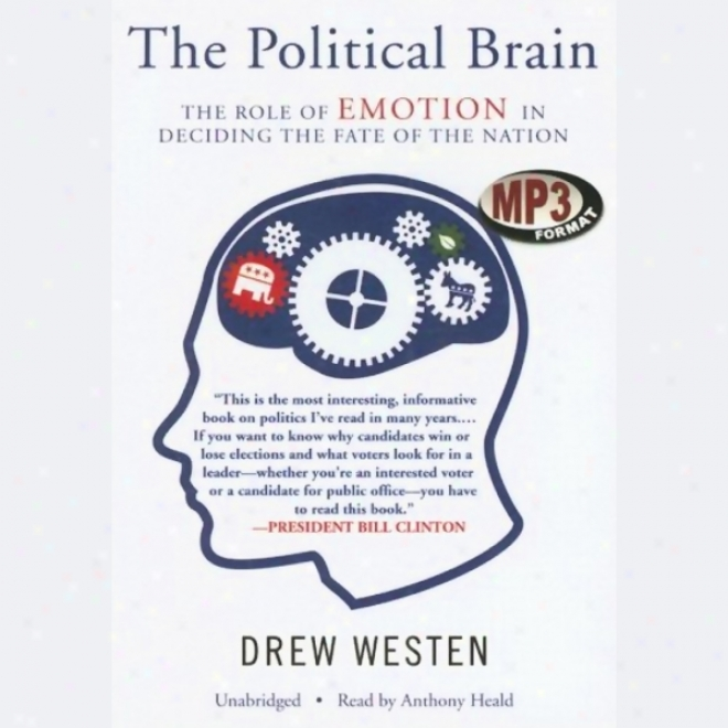 The Political Brain: The Role Of Emotion In Deciding The Fate Of TheN ation (unabridged)
