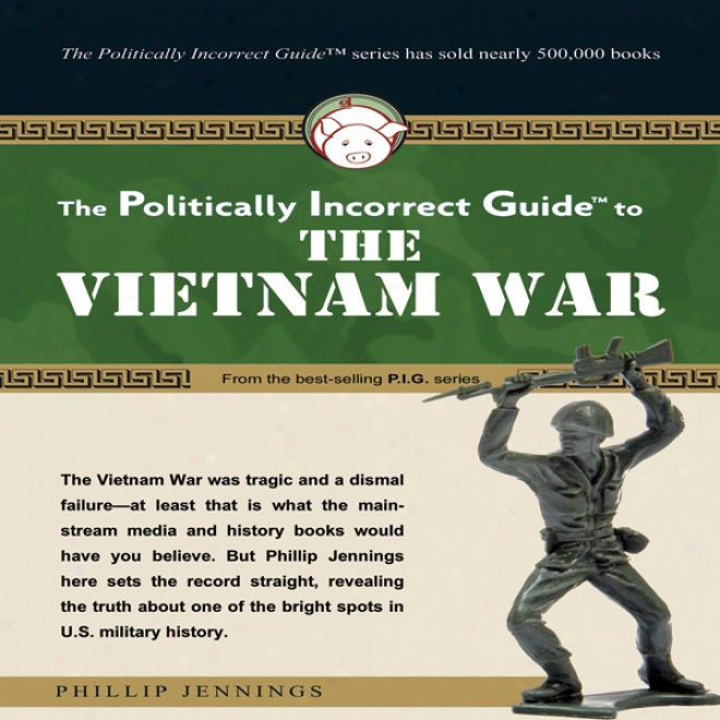 The Politically Incorrect Guide To The Vietnam War (unabridged)