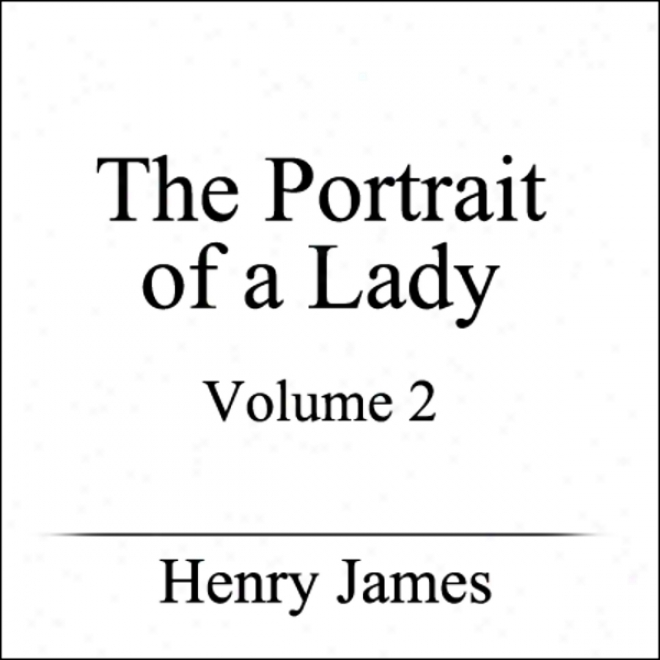 Tbe Portdait Of A Lady, Volume Ii (unabridged)