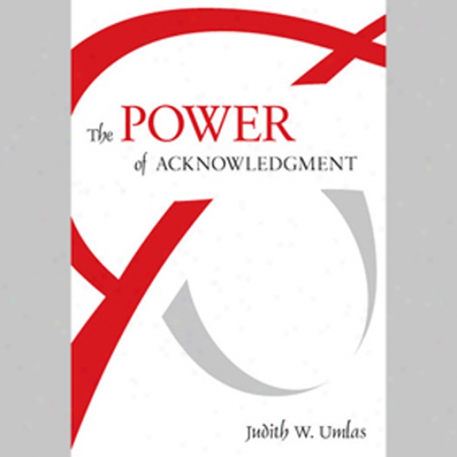 The Power Of Acknowledgment (unabridged)