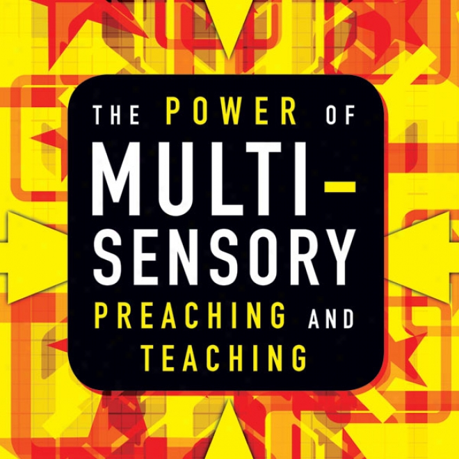 The Power Of Multisensory Preaching And Teaching: Increase Atgention, Comprehension, And Retention (unabridged)