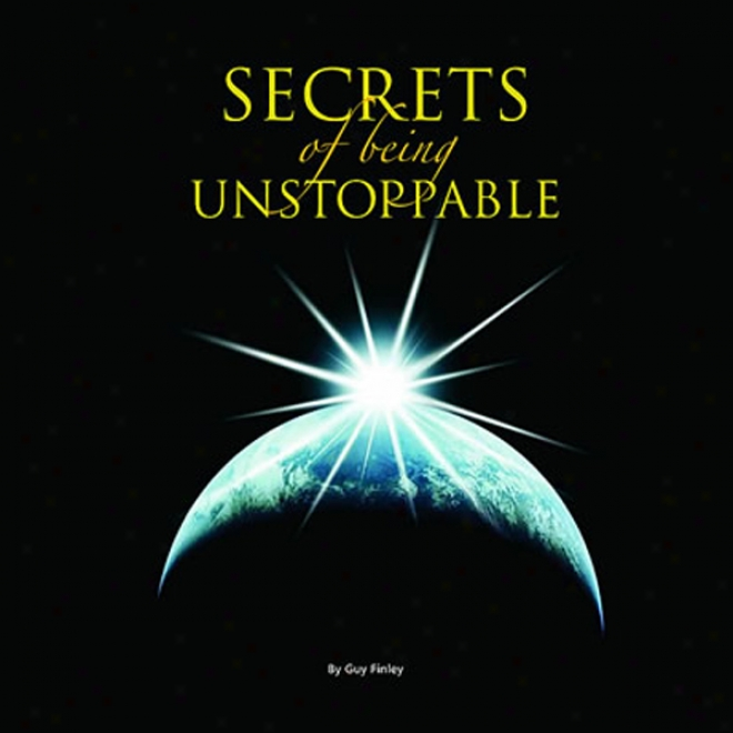 The Power To Let Go And Love In The Now: Secrets Of Being Unstoppable, Program 5