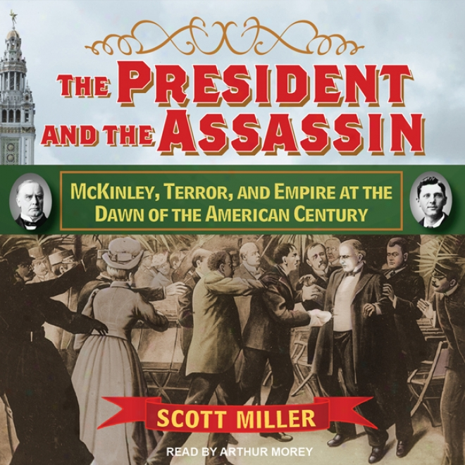 The President And The Assassin: Mckinley, Terror, And Empire At The Dawn Of The American Century (unabridged)