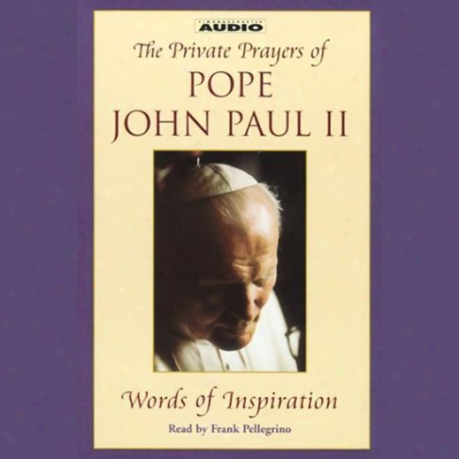 The Private Prayers Of Pontiff John Paul Ii: Wordss Of Inspiration