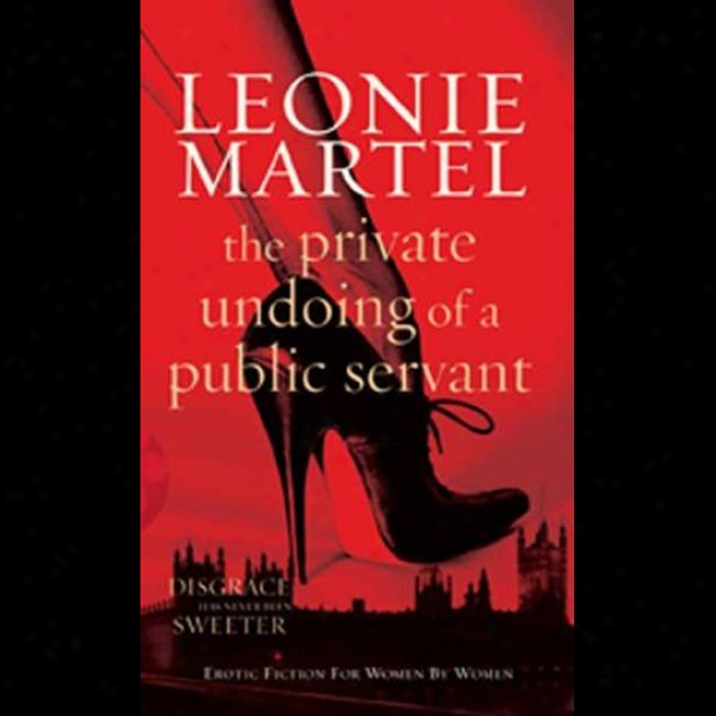 The Private Undoing Of A Puvlic Servant (unabridged)