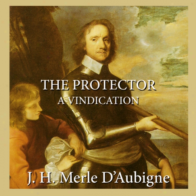 The Protector: A Vindication (unabridged)