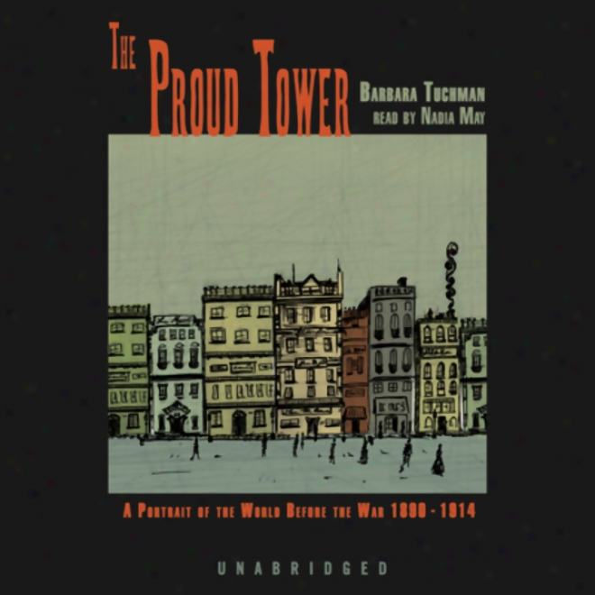 The Proud Tower: A Portrait Of The World Before The War, 1890-1914 (unabridged)