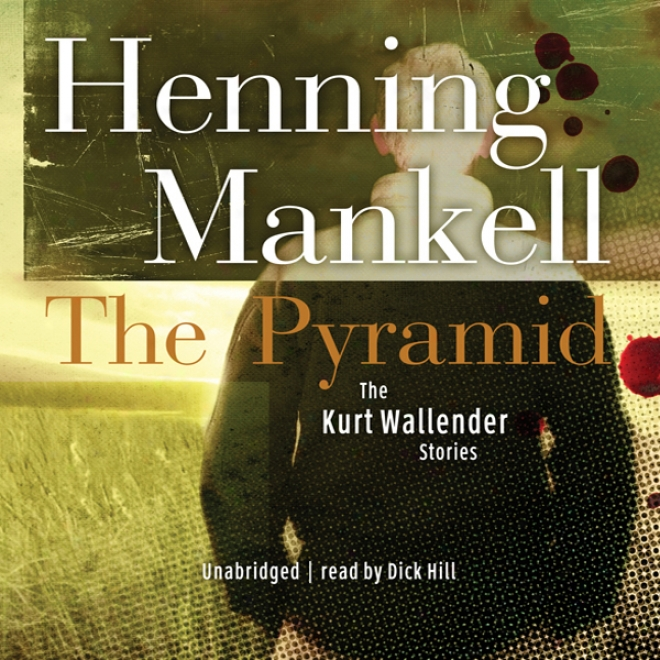 The Pyramid And Four Other Krt Wallander Mysteries (unabridged)