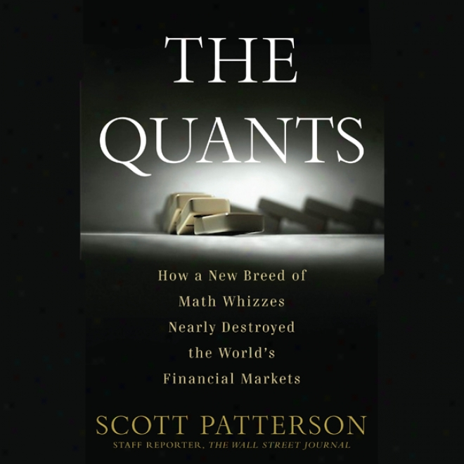 The Quants: How A New Breed Of Math Whizzed Conquered Wall Street And Nearly Destroyed It (unabridged)