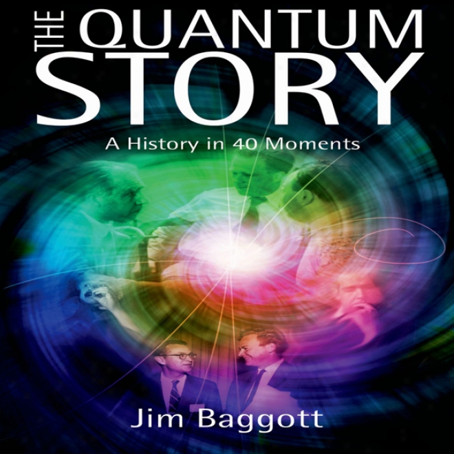The Quantum Story: A History In 40 Momentx (unabridged)