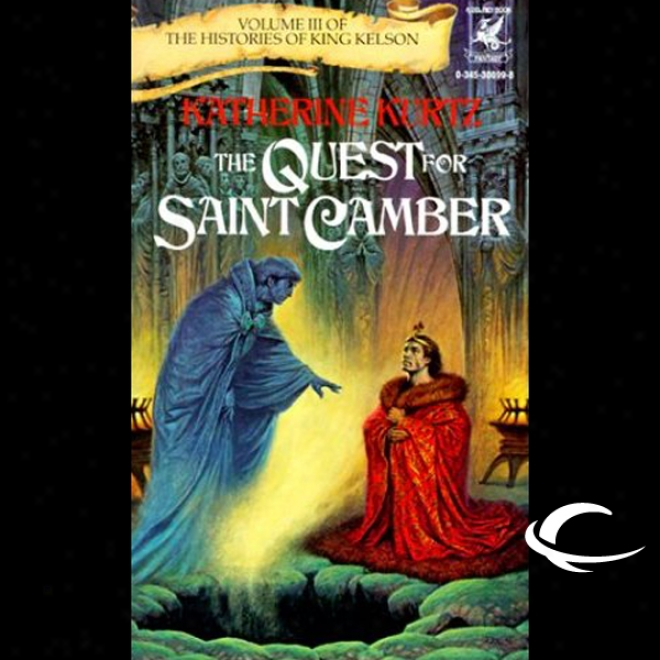 The Quest For Saint Camber: The Hustories Of King Kelson, Book 3 (unabridged)