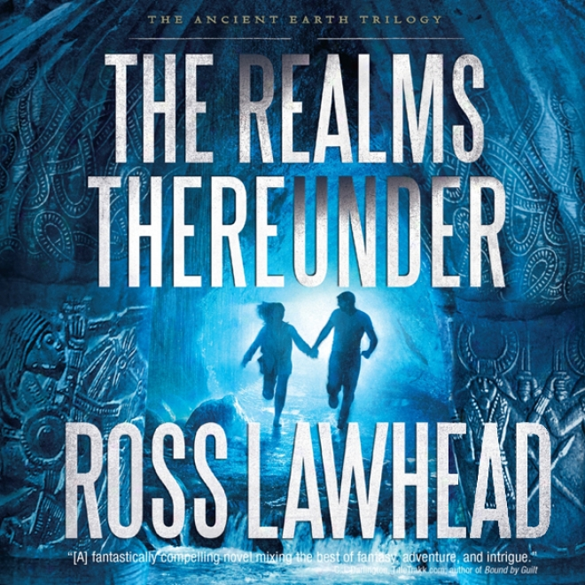 The Realms Thereunder: The Ancient This world Trilogy, Book 1 (unabridged)