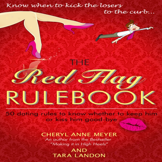 The Red Flag Rulebook: 50 Dating Rules To Know Whether To Fulfil Him Or Kiss Him Good-bye (unabridged)