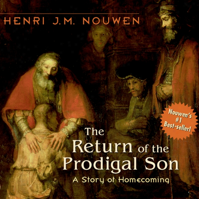 The Return Of The Prodigal Son: A Story Of Homecoming (unabridgedd)