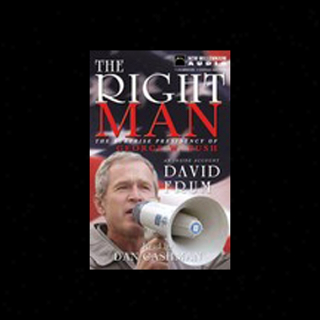 The Right Man: The Surprlse Presidency Of George W. Bush (unabridged)