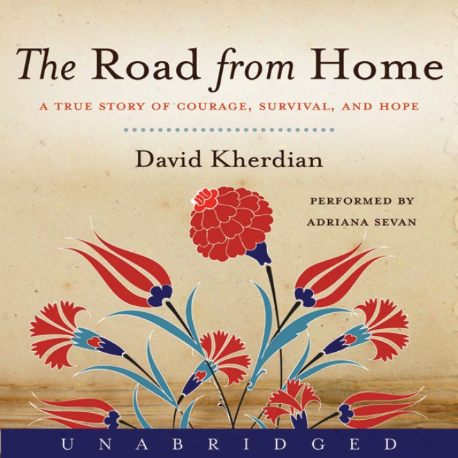 The Road From Home: A True Story Of Courage, Survival And Hope (unabridged)