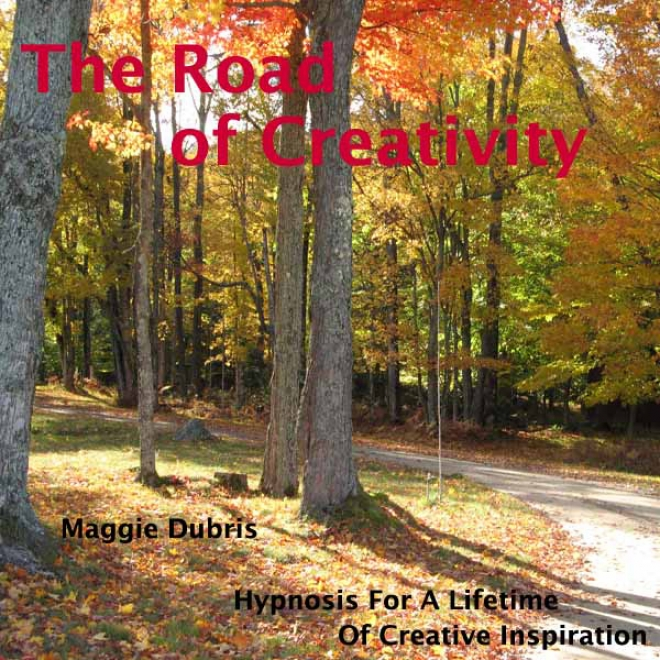 The Road Of Creativity: H6pnosis For A Lifetime Of Creative Inspiration (unabridged)